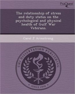 The relationship of stress and duty status on the psychological and physical health of Gulf War Veterans.