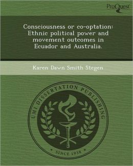 Consciousness or co-optation: Ethnic political power and movement outcomes in Ecuador and Australia.