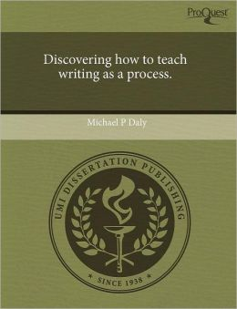 Discovering How To Teach Writing As A Process.