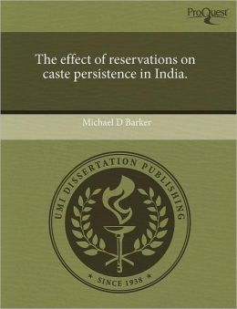 The Effect Of Reservations On Caste Persistence In India.