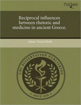 Reciprocal Influences Between Rhetoric And Medicine In Ancient Greece.