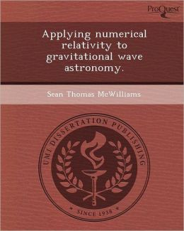 Applying numerical relativity to gravitational wave astronomy.