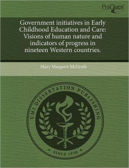 Government initiatives in Early Childhood Education and Care: Visions of human nature and indicators of progress in nineteen Western countries.
