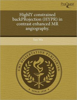 Highly Constrained Backprojection (Hypr) In Contrast Enhanced Mr Angiography.