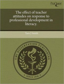 The Effect Of Teacher Attitudes On Response To Professional Development In Literacy.