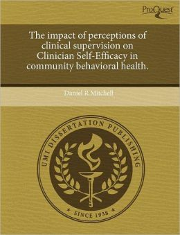 The Impact Of Perceptions Of Clinical Supervision On Clinician Self-Efficacy In Community Behavioral Health.