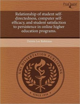 Relationship Of Student Self-Directedness, Computer Self-Efficacy, And Student Satisfaction To Persistence In Online Higher Education Programs.