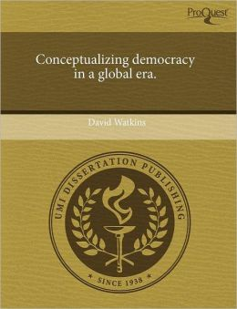 Conceptualizing Democracy In A Global Era.
