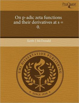 On P-Adic Zeta Functions And Their Derivatives At S = 0.