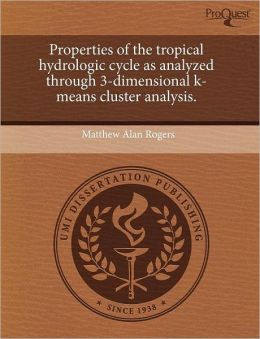 Properties Of The Tropical Hydrologic Cycle As Analyzed Through 3-Dimensional K-Means Cluster Analysis.