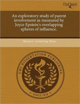 An Exploratory Study Of Parent Involvement As Measured By Joyce Epstein's Overlapping Spheres Of Influence.
