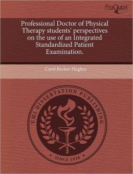 Professional Doctor Of Physical Therapy Students' Perspectives On The Use Of An Integrated Standardized Patient Examination.