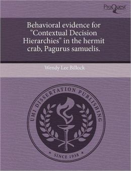 Behavioral Evidence For Contextual Decision Hierarchies In The Hermit Crab, Pagurus Samuelis.