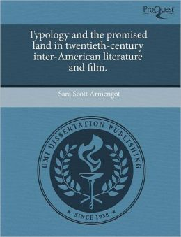 Typology And The Promised Land In Twentieth-Century Inter-American Literature And Film.