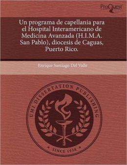 Un Programa De Capellania Para El Hospital Interamericano De Medicina Avanzada (H.I.M.A. San Pablo), Diocesis De Caguas, Puerto Rico.