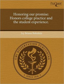 Honoring our promise: Honors college practice and the student experience.