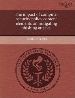 The impact of computer security policy content elements on mitigating phishing attacks.