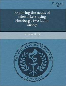Exploring The Needs Of Teleworkers Using Herzberg's Two Factor Theory.