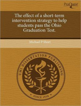The effect of a short-term intervention strategy to help students pass the Ohio Graduation Test.