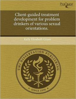 Client-Guided Treatment Development For Problem Drinkers Of Various Sexual Orientations.