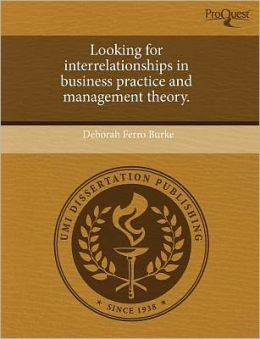 Looking For Interrelationships In Business Practice And Management Theory.