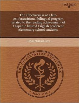 The Effectiveness Of A Late-Exit/Transitional Bilingual Program Related To The Reading Achievement Of Hispanic Limited English Proficient Elementary School Students.