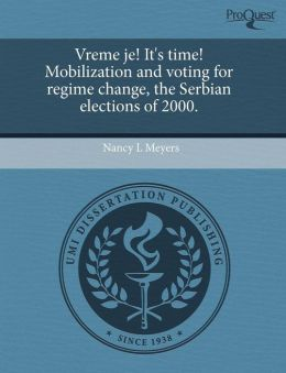 Vreme Je! It's Time! Mobilization And Voting For Regime Change, The Serbian Elections Of 2000.