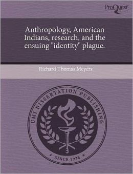 Anthropology, American Indians, Research, And The Ensuing Identity Plague.