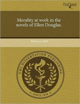 Morality At Work In The Novels Of Ellen Douglas.