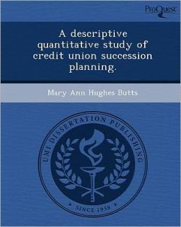 A descriptive quantitative study of credit union succession planning.