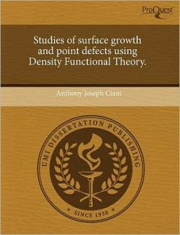 Studies Of Surface Growth And Point Defects Using Density Functional Theory.