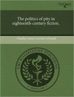 The Politics Of Pity In Eighteenth-Century Fiction.