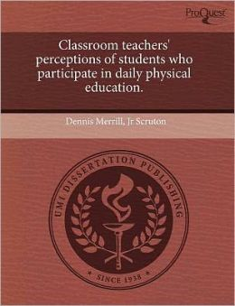 Classroom Teachers' Perceptions Of Students Who Participate In Daily Physical Education.