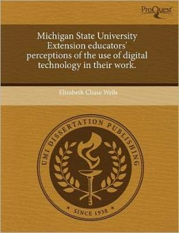 Michigan State University Extension Educators' Perceptions Of The Use Of Digital Technology In Their Work.
