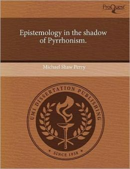 Epistemology In The Shadow Of Pyrrhonism.