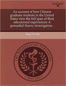 An Account Of How Chinese Graduate Students In The United States View The Full Span Of Their Educational Experiences
