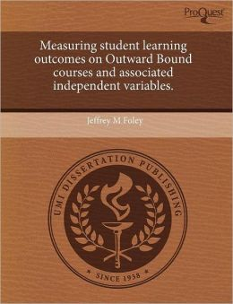Measuring Student Learning Outcomes On Outward Bound Courses And Associated Independent Variables.