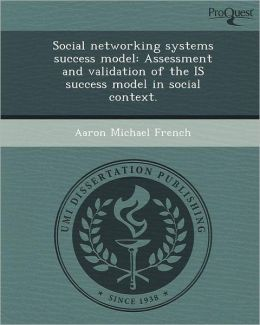 Social networking systems success model: Assessment and validation of the IS success model in social context.