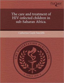 The Care And Treatment Of Hiv-Infected Children In Sub-Saharan Africa.