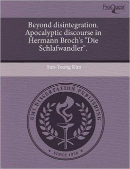 Beyond Disintegration. Apocalyptic Discourse In Hermann Broch's Die Schlafwandler.