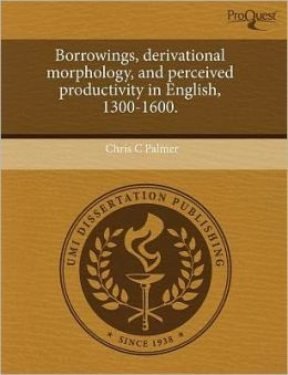 Borrowings, Derivational Morphology, And Perceived Productivity In English, 1300-1600.