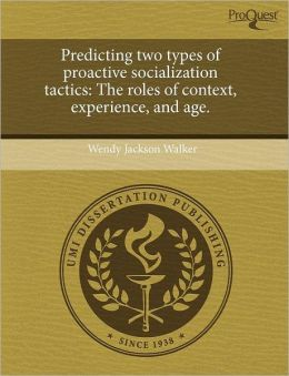 Predicting Two Types Of Proactive Socialization Tactics