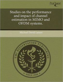 Studies On The Performance And Impact Of Channel Estimation In Mimo And Ofdm Systems.