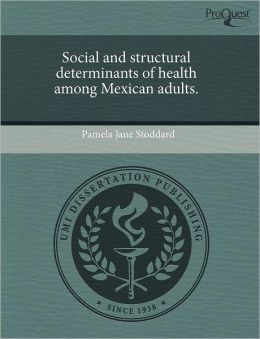 Social And Structural Determinants Of Health Among Mexican Adults.