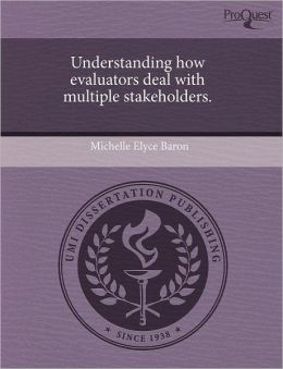 Understanding How Evaluators Deal With Multiple Stakeholders.