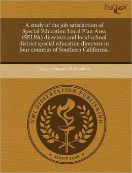 A Study Of The Job Satisfaction Of Special Education Local Plan Area (Selpa) Directors And Local School District Special Education Directors In Four Counties Of Southern California.