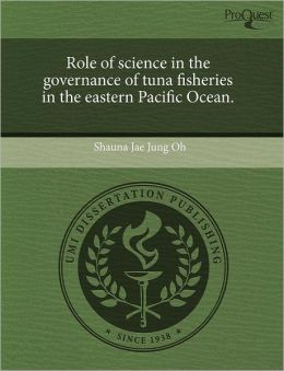 Role Of Science In The Governance Of Tuna Fisheries In The Eastern Pacific Ocean.