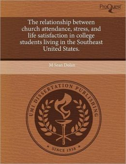 The Relationship Between Church Attendance, Stress, And Life Satisfaction In College Students Living In The Southeast United States.