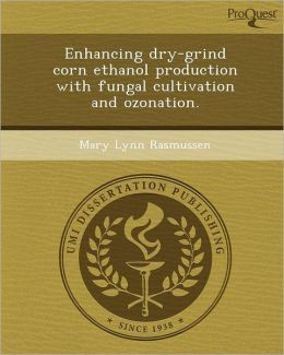 Enhancing dry-grind corn ethanol production with fungal cultivation and ozonation.