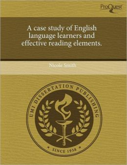 A Case Study Of English Language Learners And Effective Reading Elements.
